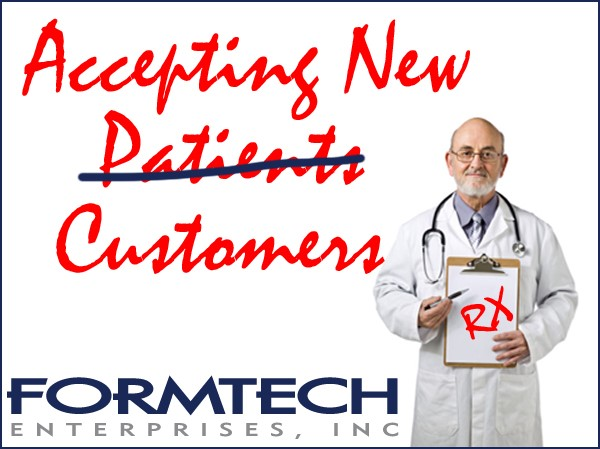 Formtech is just what the doctor ordered, and is accepting new customers